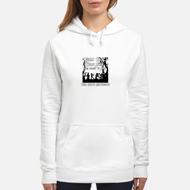 Hurry Back Don't Forget to Bring Your Death Certificate Hoodie
