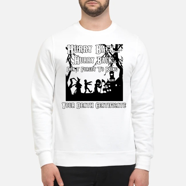 Hurry Back Don't Forget to Bring Your Death Certificate Sweater