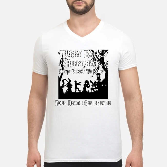 Hurry Back Don't Forget to Bring Your Death Certificate V-neck T-shirt