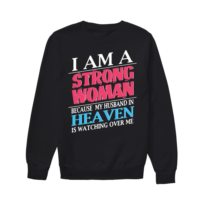 I am a strong woman because my husband in heaven is watching over me Sweater
