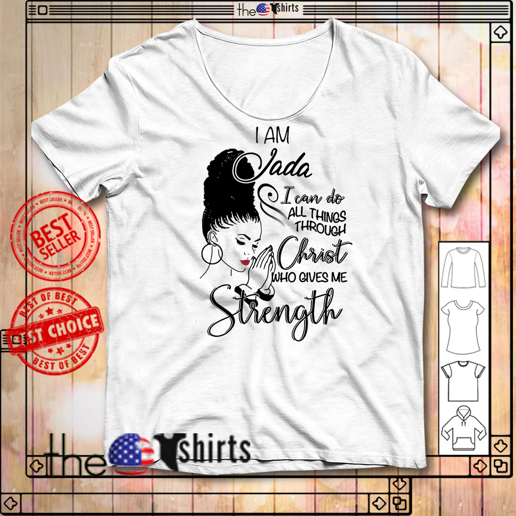 I am Jada I can do all things through Christ who gives me strength shirt