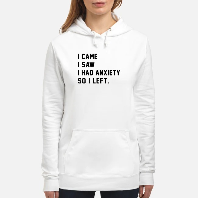 I came I saw I had anxiety so I left Hoodie