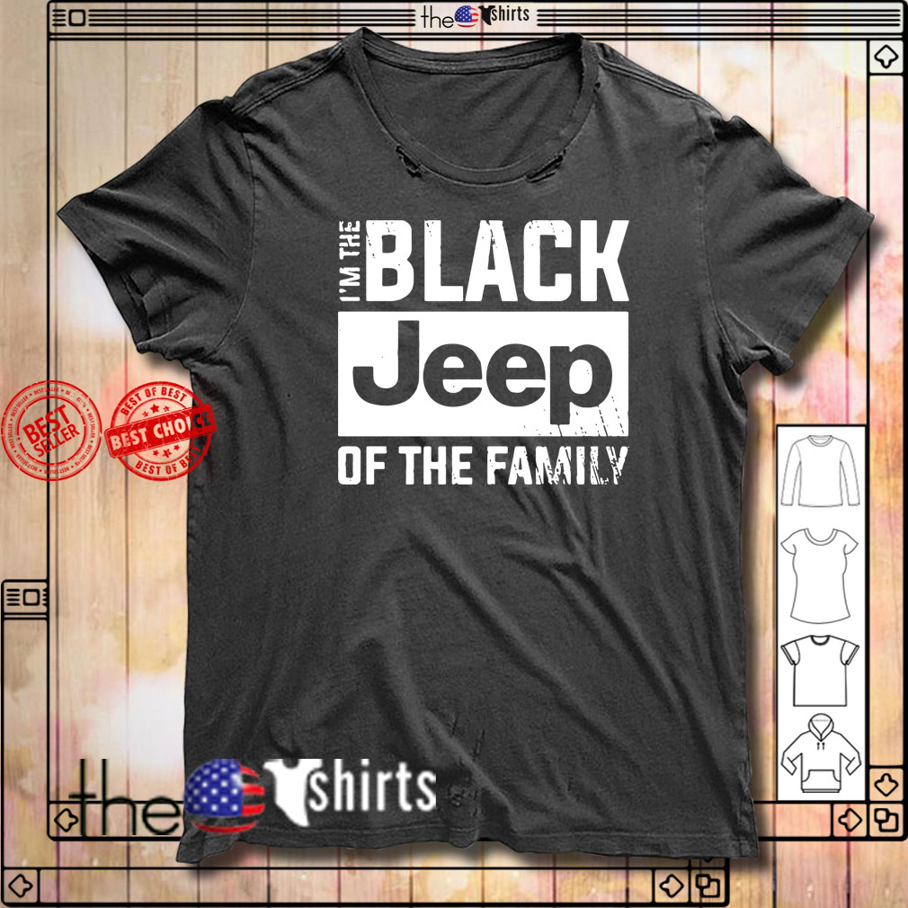 I'm the black Jeep of the family shirt