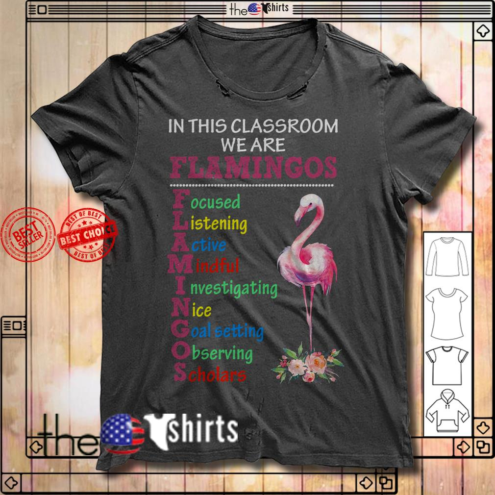 In this classroom we are Flamingos focused listening active mindful shirt
