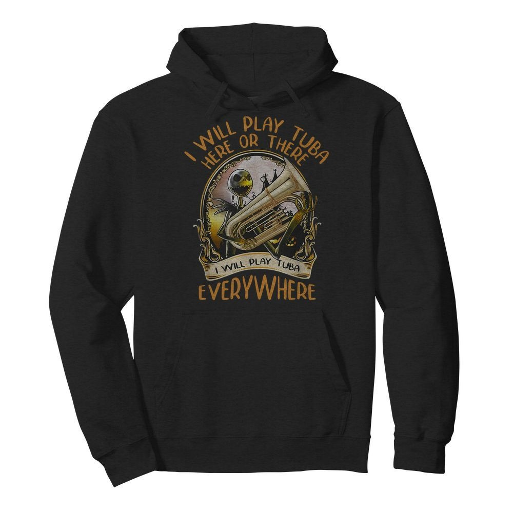 Jack Skellington I will play Tuba here or there I will play Tuba everywhere Hoodie
