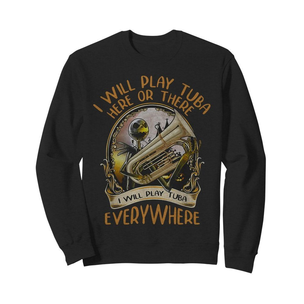 Jack Skellington I will play Tuba here or there I will play Tuba everywhere Sweater