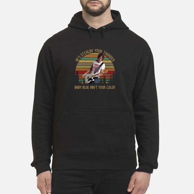 Keith Urban he's Stealin' your thunder baby blue ain't your color Hoodie