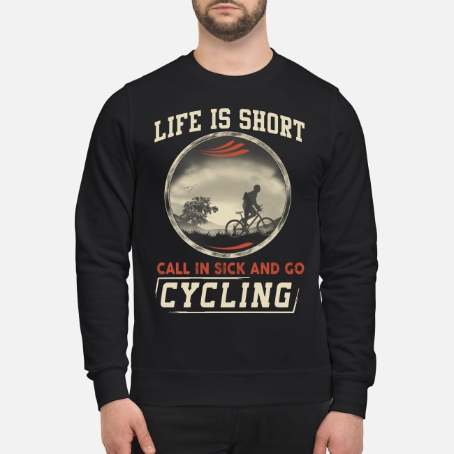 Life is short call in sick and go cycling Sweater