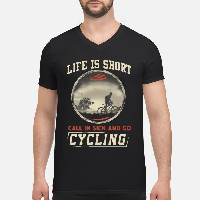 Life is short call in sick and go cycling V-neck T-shirt