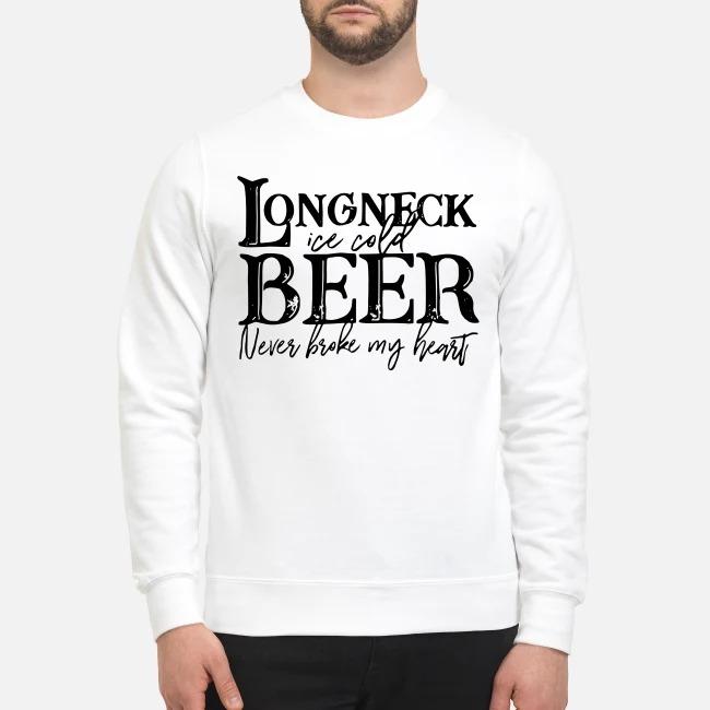 Longneck ice cold beer never broke my heart Sweater