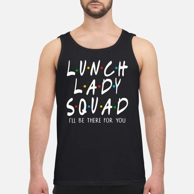 Lunch lady squad I'll be there for you Tank top