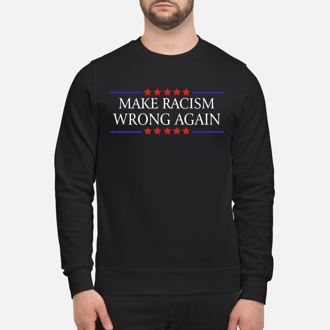 Make racism wrong again Sweater