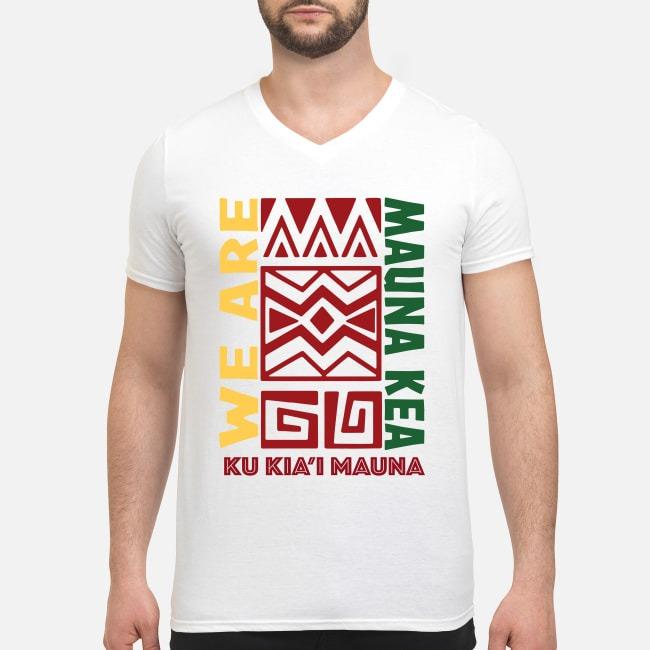 We are Mauna Kea Ku Kia'i Mauna V-neck T-shirt