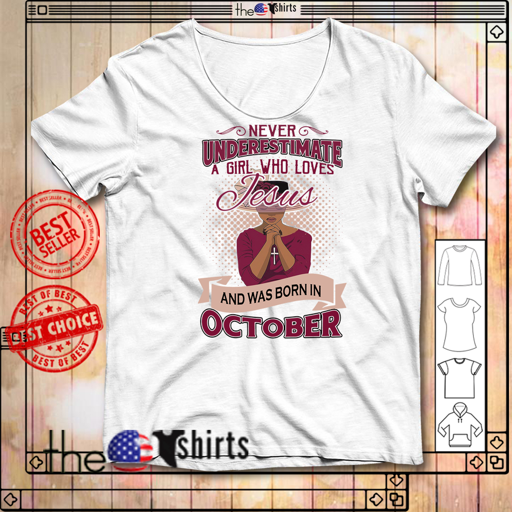Never underestimate a girl who loves Jesus and was born in October shirt