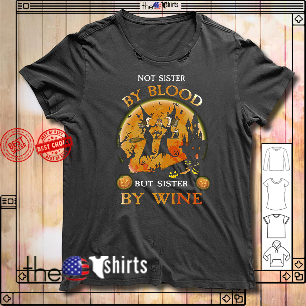 Not sister by blood but sister by wine Halloween shirt