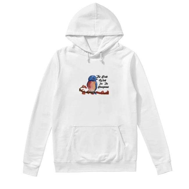 Official the Birds Work For The Bourgeoisie Hoodie