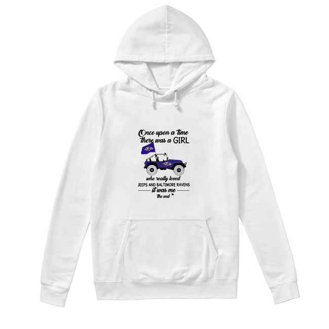 Once upon a time there was a girl who really loved Jeeps and Timore Ravens Hoodie
