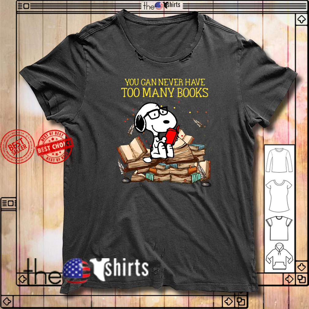 Peanuts Snoopy You Can Never Have Too Many Books shirt