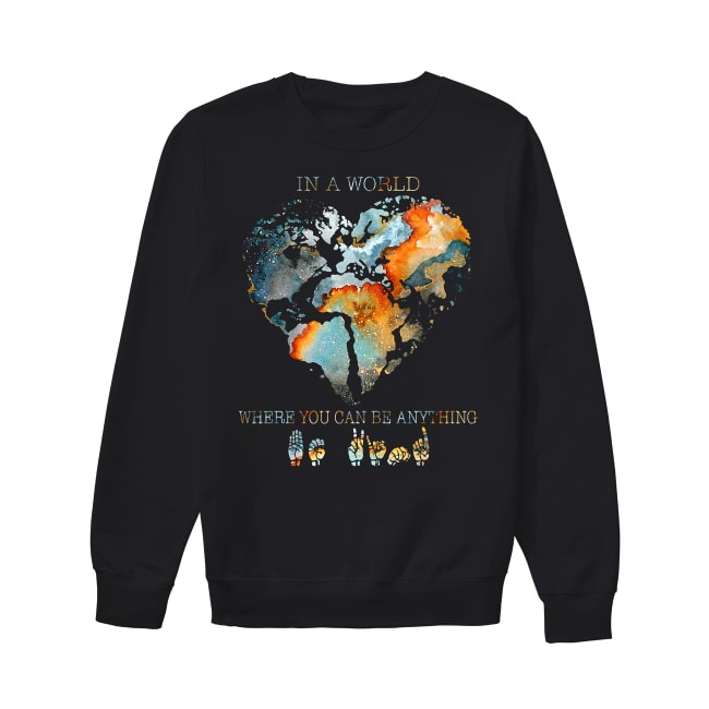 Planet Earth Heart In a world where you can be anything be kind Sign Language Sweater