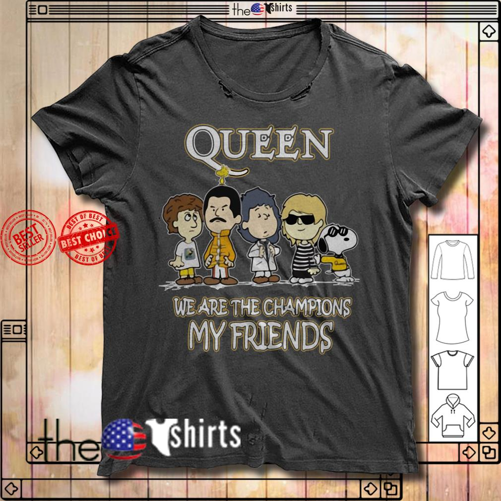 Queen we are the champions my friends shirt