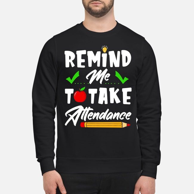 Remind me to take attendance teacher Sweater