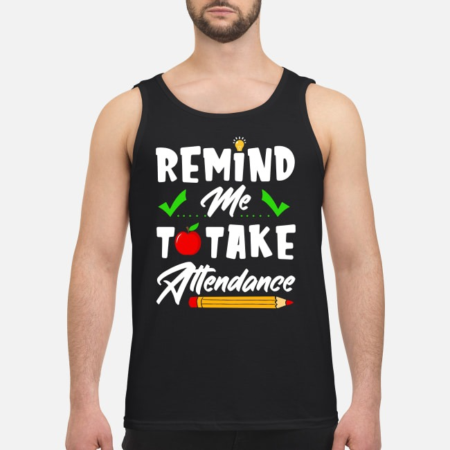 Remind me to take attendance teacher Tank top