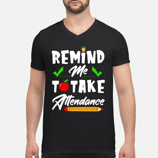 Remind me to take attendance teacher V-neck T-shirt