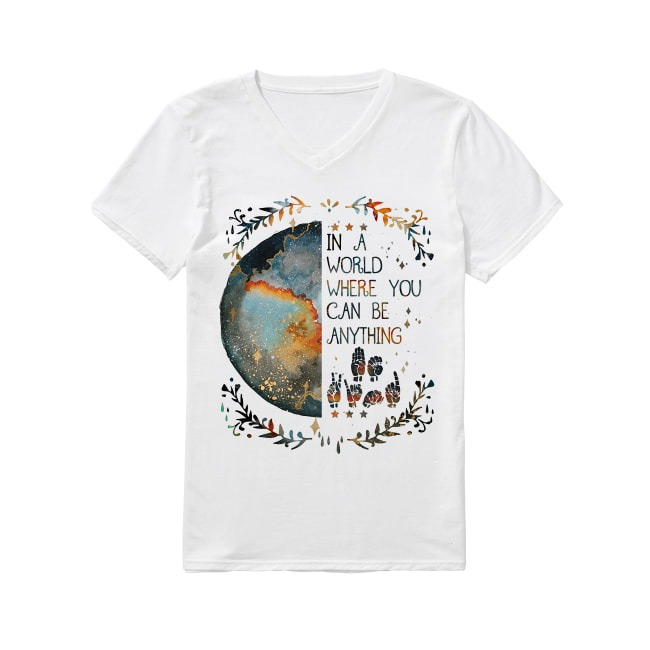 Sign Language In a world where you can be anything V-neck T-shirt