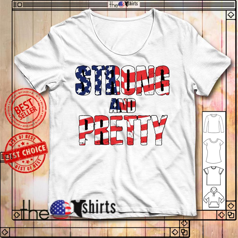 Strong and pretty 4th of July independence day shirt