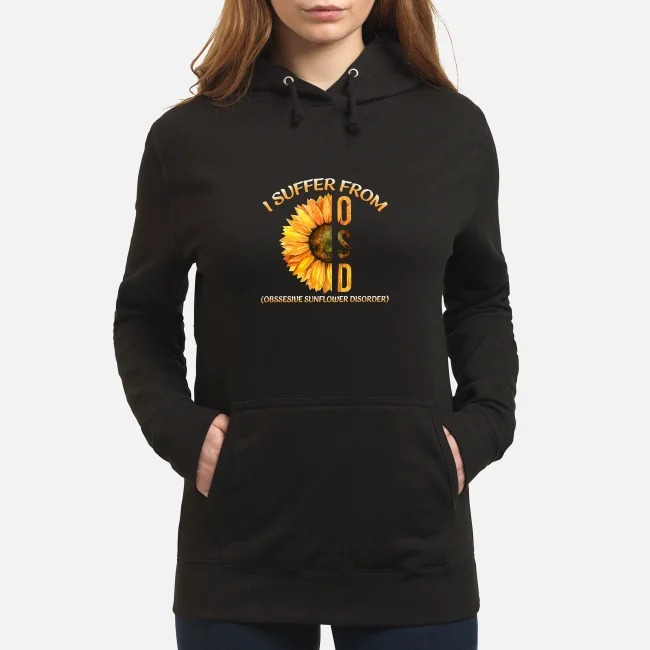 Sunflower I suffer from OSD obsessive sunflower disorder Hoodie