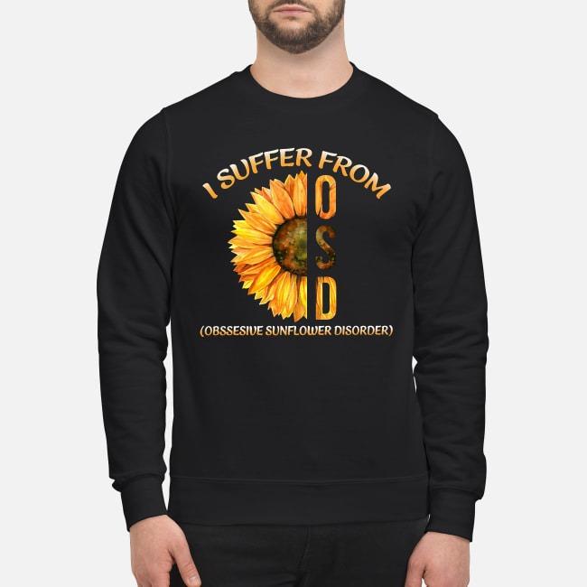 Sunflower I suffer from OSD obsessive sunflower disorder Sweater