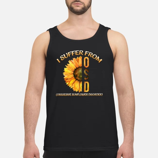Sunflower I suffer from OSD obsessive sunflower disorder Tank top