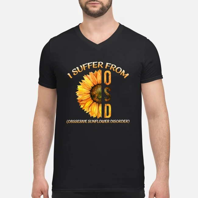 Sunflower I suffer from OSD obsessive sunflower disorder V-neck T-shirt