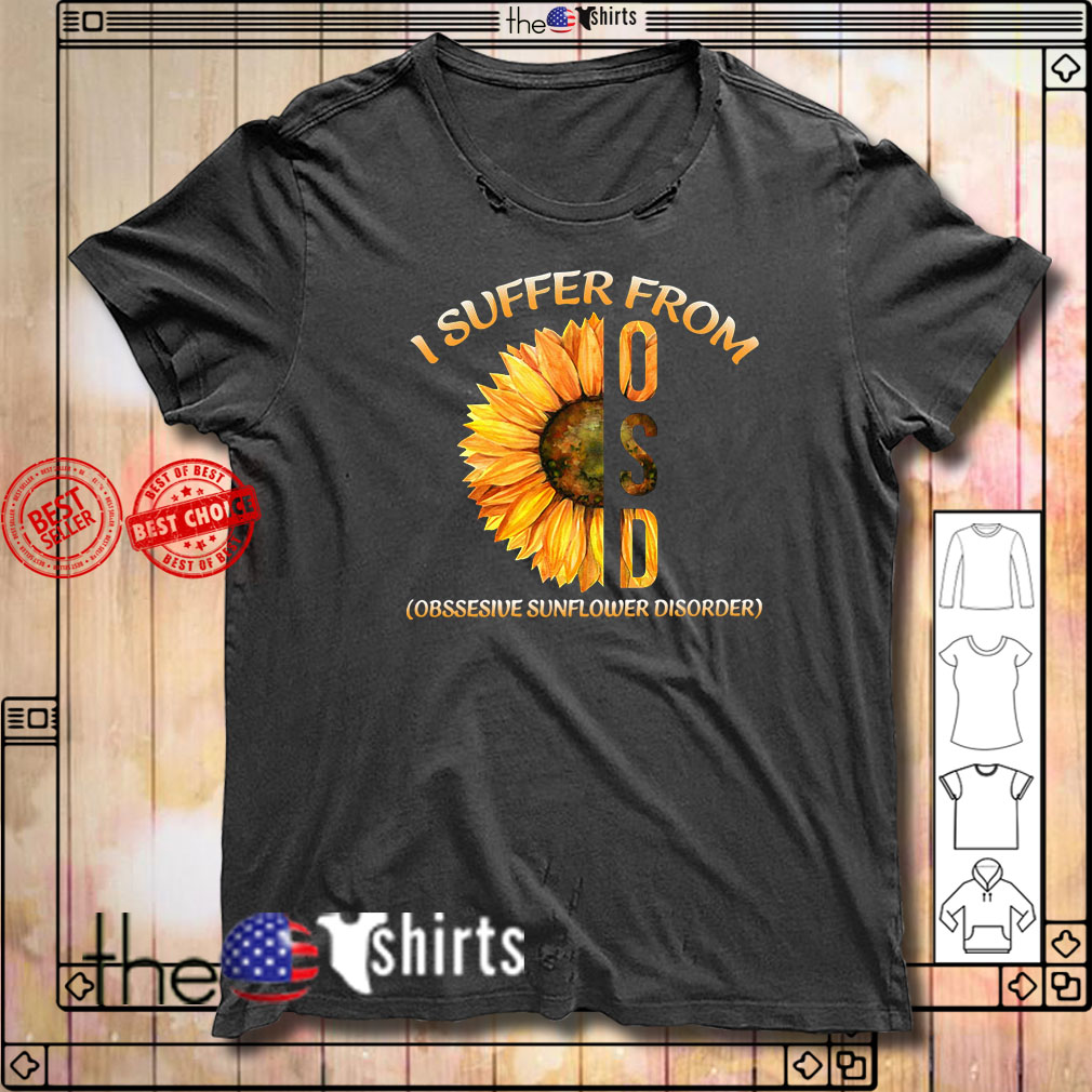 Sunflower I suffer from OSD obsessive sunflower disorder shirt