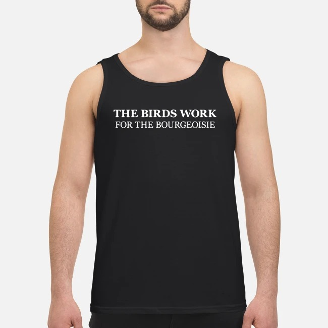 The birds work for the bourgeoisie Tank top