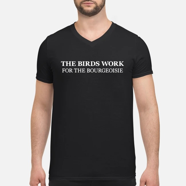 The birds work for the bourgeoisie V-neck T-shirt