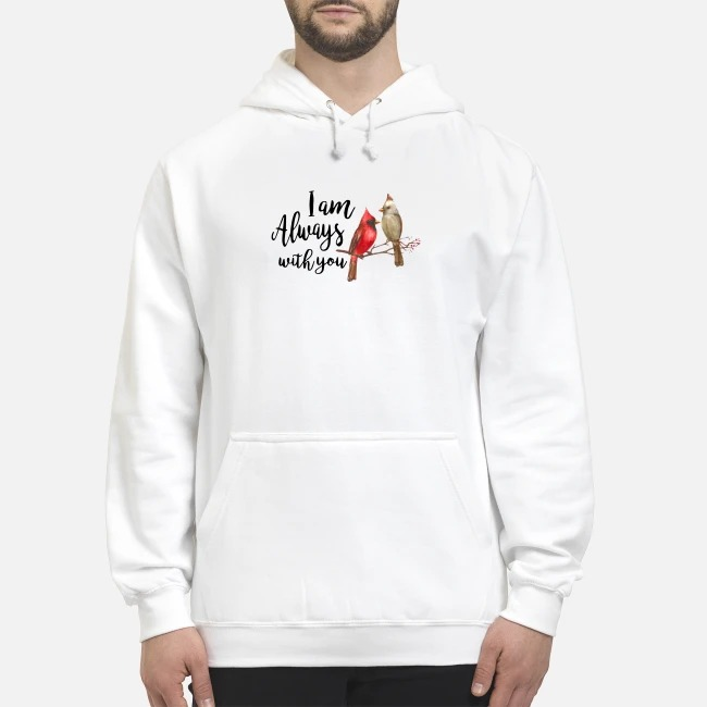 The Northern Cardinal I am always with you Hoodie