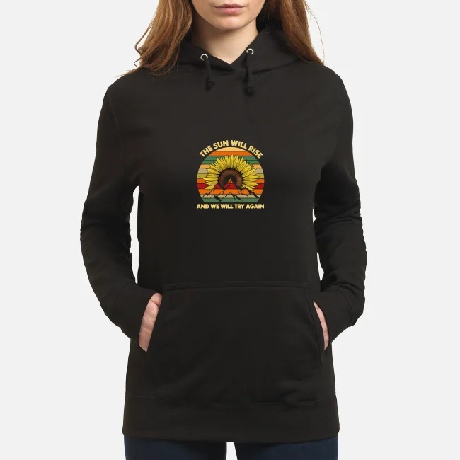 The sun will rise and we will try again camping vintage Hoodie