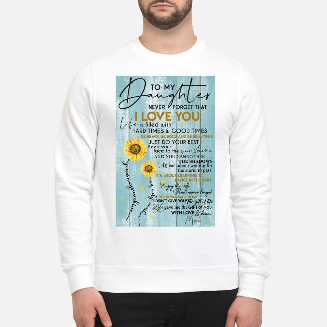 To my daughter never forget that I love you is filled with hard times Sweater