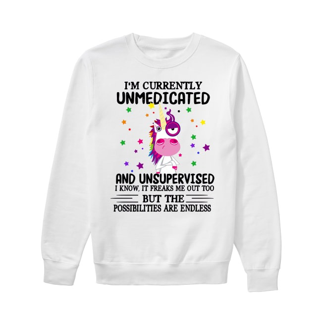 Unicorn I'm currently unmedicated and unsupervised Sweater