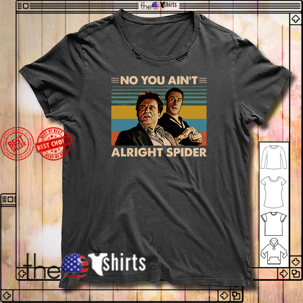 Vintage Goodfellas No You Ain't Alright Spider shirt