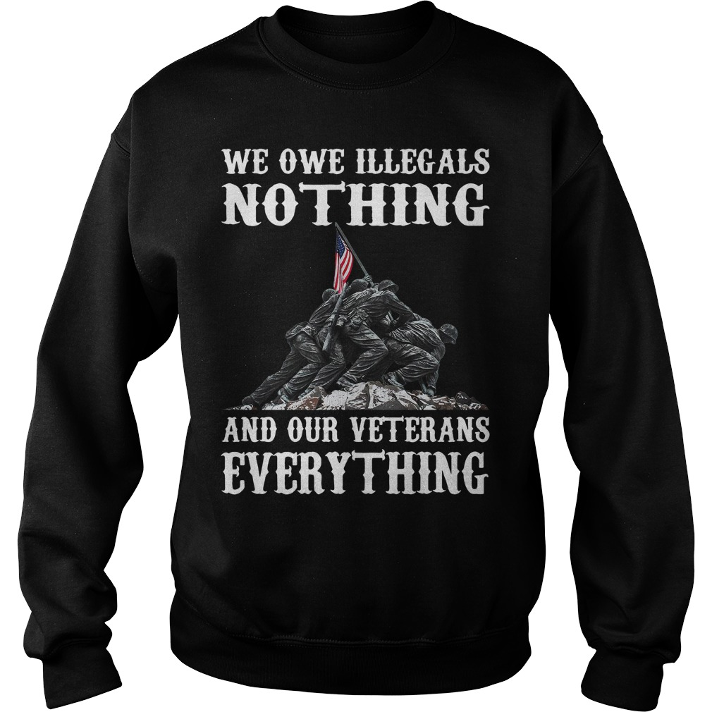 We one Illegals nothing and our veterans everything shirt