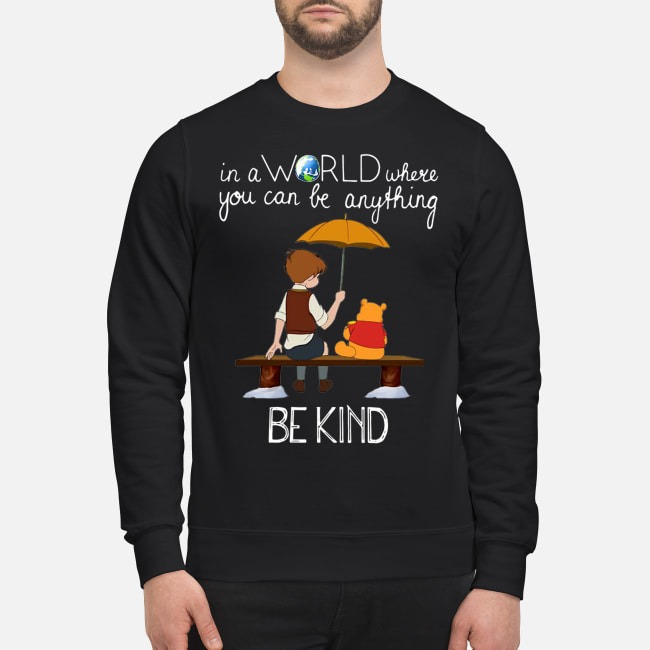 Winnie the Pooh in a world where you can be anything be kind Sweater