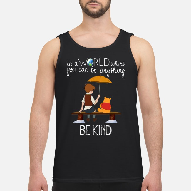 Winnie the Pooh in a world where you can be anything be kind Tank top