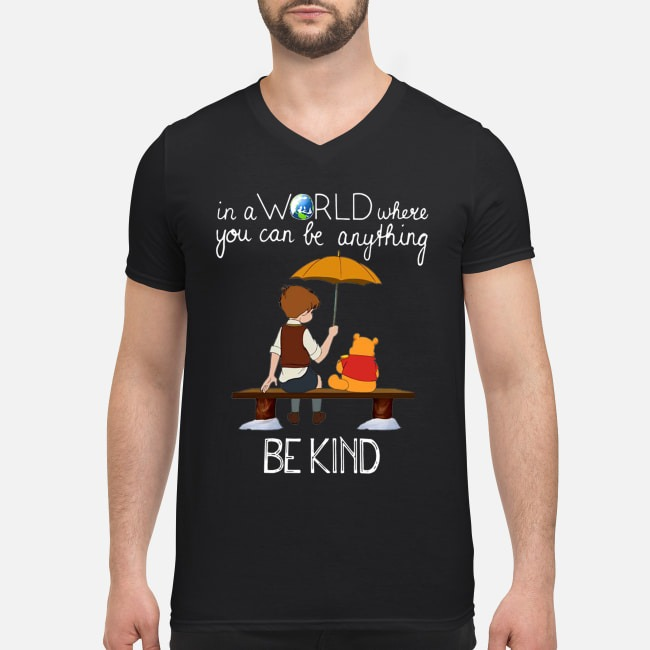 Winnie the Pooh in a world where you can be anything be kind V-neck T-shirt