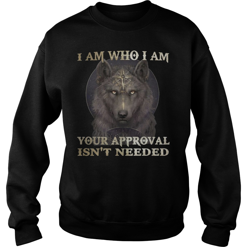 Wolf I am who I am your approval isn't needed Sweater