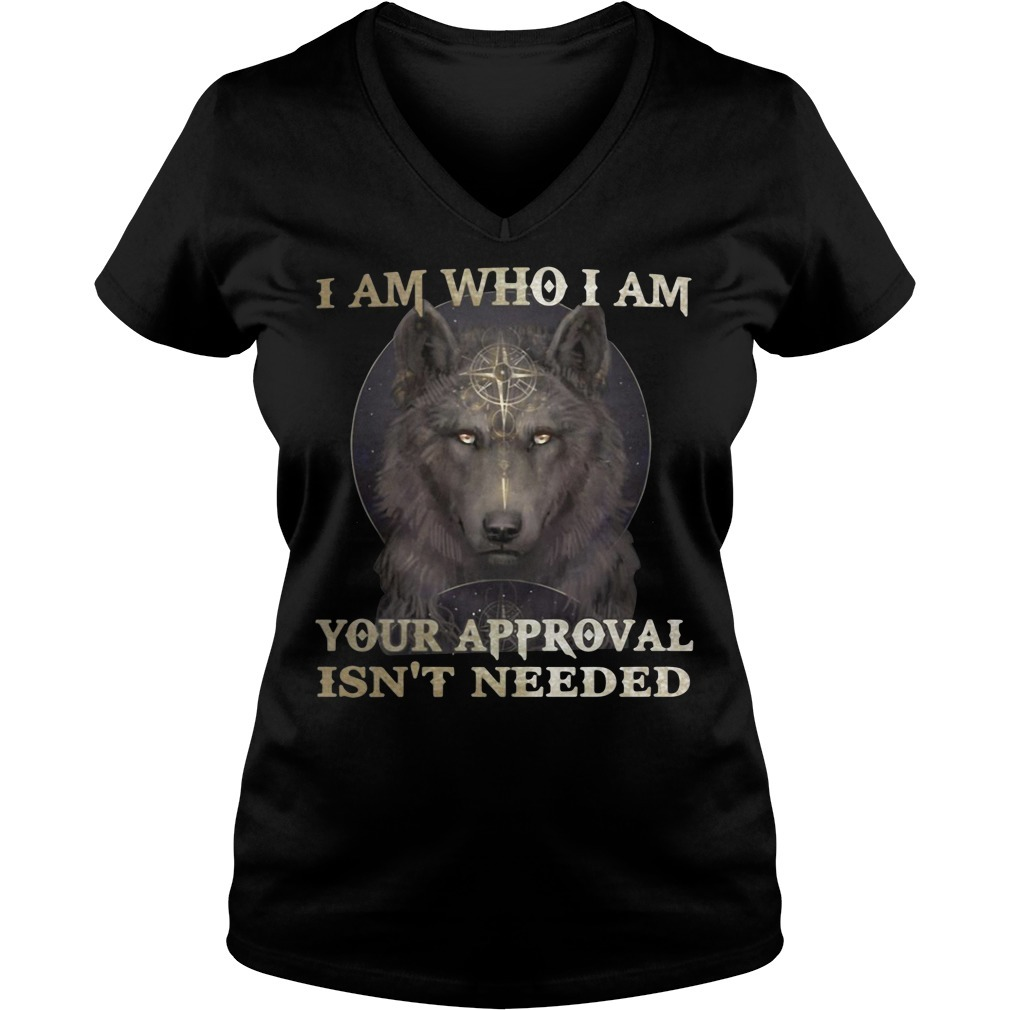 Wolf I am who I am your approval isn't needed V-neck T-shirt