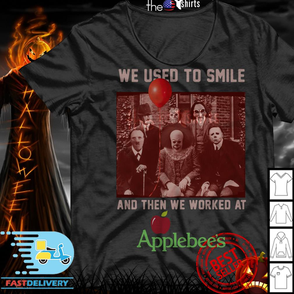 Horror characters we used to smile and then we worked at Applebee's shirt