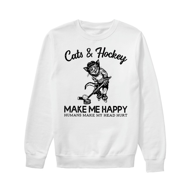 Cat and hockey make me happy humans make my head hurt Sweater