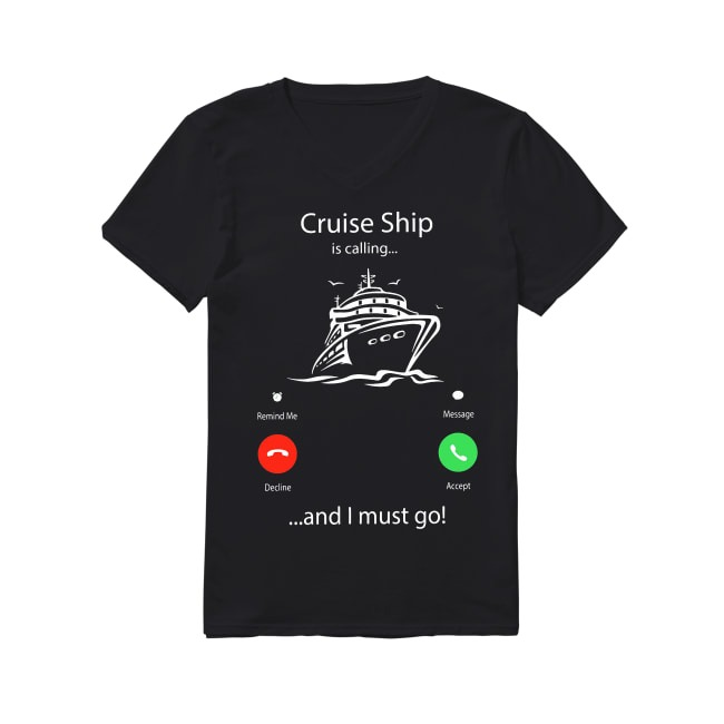 Cruise ship is calling and I must go V-neck T-shirt